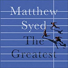 The Greatest: The Quest for Sporting Perfection Audiobook by Matthew Syed Narrated by Simon Slater