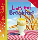 img - for Let's Eat Breakfast (Sparklers: Food) book / textbook / text book