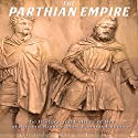 The Parthian Empire: The History and Culture of One of Ancient Rome's Most Famous Enemies Audiobook by  Charles River Editors Narrated by Colin Fluxman
