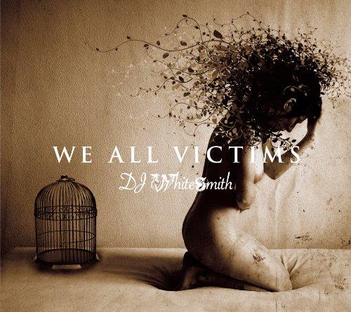 【torrent】【JPOP】DJホワイトスミス - WE ALL VICTIMS[zip]