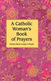 img - for A Catholic Woman's Book of Prayers book / textbook / text book