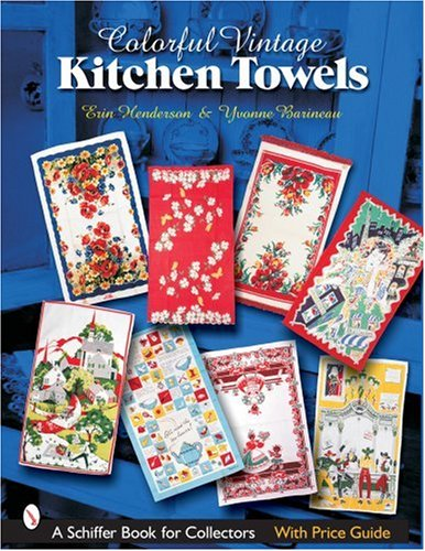 Colorful Vintage Kitchen Towels (Schiffer Book for Collectors)