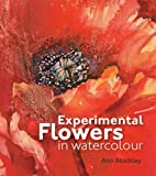 img - for Ann Blockley'sExperimental Flowers in Watercolour [Hardcover]2011 book / textbook / text book