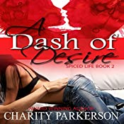 A Dash of Desire: Spiced Life, Book 2 | Charity Parkerson