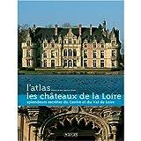 echange, troc Editions Atlas - Les châteaux de la Loire : Splendeurs secrètes du Centre et du Val de Loire