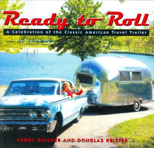 Ready to Roll: A Celebration of the Classic American Travel Trailer