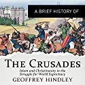A Brief History of the Crusades: Islam and Christianity in the Struggle for World Supremacy: Brief Histories Audiobook by Geoffrey Hindley Narrated by Deryn Edwards