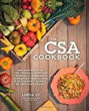 The CSA Cookbook: No-Waste Recipes for Cooking Your Way Through a Community Supported Agriculture Box, Farmers Market, or Backyard Bounty