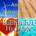 Anger Management with Subliminal Affirmations: Release Rage & Control Your Temper, Solfeggio Tones, Binaural Beats, Self Help Meditation Hypnosis Speech by  Subliminal Hypnosis Narrated by Joel Thielke