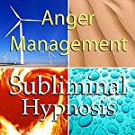 Anger Management with Subliminal Affirmations: Release Rage & Control Your Temper, Solfeggio Tones, Binaural Beats, Self Help Meditation Hypnosis    Subliminal Hypnosis