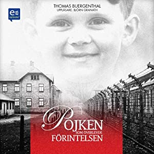 Pojken som överlevde Förintelsen [The Boy Who Survived the Holocaust] | [Thomas Buergenthal]
