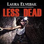 Less Dead | Laura Elvebak
