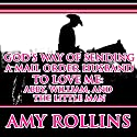 God's Way of Sending a Mail Order Husband: Abby, William, and the Little Man: Sweet Christian Western Historical Romance Audiobook by Amy Rollins Narrated by Joe Smith