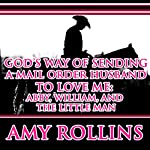 God's Way of Sending a Mail Order Husband: Abby, William, and the Little Man: Sweet Christian Western Historical Romance | Amy Rollins