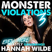 Monster Violations 3: Even More Beastly Gangbangs: Violated by Monsters (       UNABRIDGED) by Hannah Wilde Narrated by Hannah Wilde
