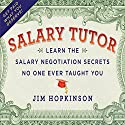 Salary Tutor: Learn the Salary Negotiation Secrets No One Ever Taught You Audiobook by Jim Hopkinson Narrated by Jim Hopkinson