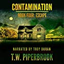 Contamination 4: Escape Audiobook by T.W. Piperbrook Narrated by Troy Duran