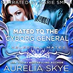Mated to the Cyborg General: Celestial Mates | Kit Tunstall,Aurelia Skye