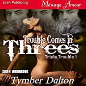 Trouble Comes in Threes: Triple Trouble 1 | [Tymber Dalton]