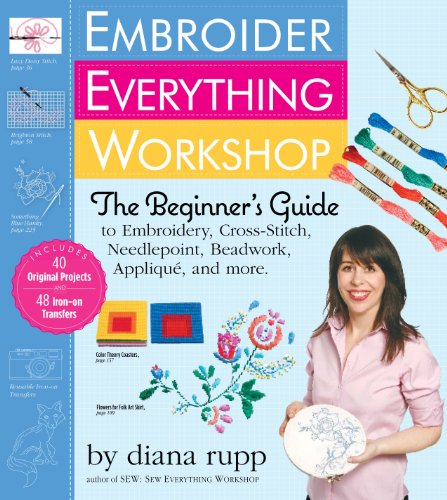 Embroider Everything Workshop: The Beginner's Guide to Embroidery, Cross-Stitch, Needlepoint, Beadwork, Applique, and More PDF