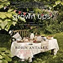 The Grown Ups: A Novel Audiobook by Robin Antalek Narrated by Cassandra Campbell