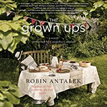 The Grown Ups: A Novel (       UNABRIDGED) by Robin Antalek Narrated by Cassandra Campbell