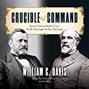 Crucible of Command: Ulysses S. Grant and Robert E. Lee - the War They Fought, the Peace They Forged | [William C. Davis]