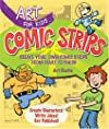 Art for kids : comic strips : create your own comic strips from start to finish