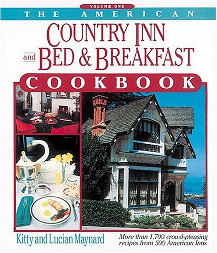 The American Country Inn and Bed & Breakfast Cookbook, Volume I: More than 1,700 crowd-pleasing recipes from 500 Ame