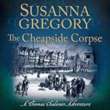 The Cheapside Corpse: Exploits of Thomas Chaloner, Book 10 (       UNABRIDGED) by Susanna Gregory Narrated by Gordon Griffin