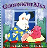 Goodnight Max (Max and Ruby) Rosemary Wells
