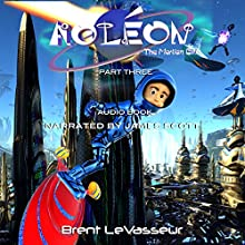 Aoleon the Martian Girl: Science Fiction Saga - Part 3 the Hollow Moon (       UNABRIDGED) by Brent LeVasseur Narrated by James Scott