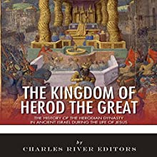 The Kingdom of Herod the Great: The History of the Herodian Dynasty in Ancient Israel During the Life of Jesus Audiobook by  Charles River Editors Narrated by David Zarbock