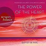 The Power of the Heart: Finde den wahren Sinn deines Lebens | Baptist de Pape