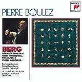 echange, troc  - Berg: Chamber Concerto; Three Orchestral Pieces, Op. 6; Violin Concerto