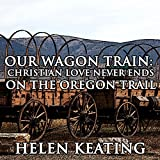 img - for Our Wagon Train: Christian Love Never Ends on the Oregon Trail: Western Historical Romance book / textbook / text book