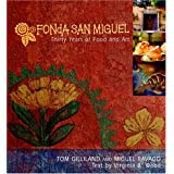 Fonda San Miguel: Thirty Years Of Food And Art ~ Tom Gilliland