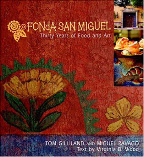 Fonda San Miguel: Thirty Years Of Food And Art by Tom Gilliland, Miguel Ravago, Virginia B. Wood