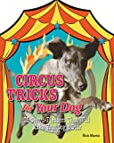 img - for Circus Tricks for Your Dog: 25 Crowd-Pleasers That Will Make Your Dog a Star book / textbook / text book
