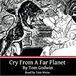 Cry from a Far Planet | Tom Godwin