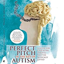 Perfect Pitch in the Key of Autism: A Guide for Educators, Parents, and the Musically Gifted Audiobook by Henny Kupferstein, Susan Rancer Narrated by  uncredited