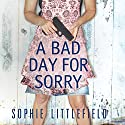 A Bad Day for Sorry: A Crime Novel (       UNABRIDGED) by Sophie Littlefield Narrated by Kym Dakin