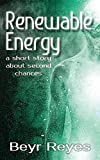Renewable Energy: A Short Story about Second Chances