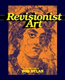 Revisionist Art: Thirty Works by Bob Dylan (1419709798) by Dylan, Bob