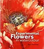 img - for Experimental Flowers in Watercolour by Ann Blockley ( 2011 ) Hardcover book / textbook / text book
