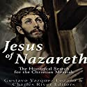 Jesus of Nazareth: The Historical Search for the Christian Messiah Audiobook by Gustavo Vázquez Lozano,  Charles River Editors Narrated by Mark Norman