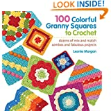 100 Colorful Granny Squares to Crochet: Dozens of Mix and Match Combos and Fabulous Projects (Knit & Crochet Blocks & Squares)
