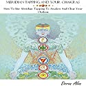 Meridian Tapping and Your Chakras: How to Use Meridian Tapping to Awaken and Clear Your Chakras, Tapping Miracles Series, Book 1 Audiobook by Doron Alon Narrated by Doron Alon