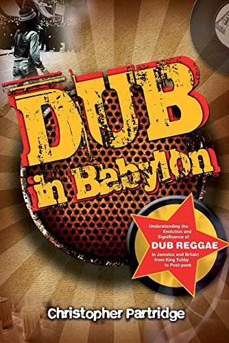 Dub In Babylon: Understanding the Evolution and Significance of Dub Reggae in Jamaica and Britain from King Tubby to Post-punk (Studies in Popular Music) PDF