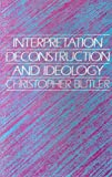 Interpretation, Deconstruction, and Ideology: An Introduction to Some Current Issues in Literary Theory (0198157916) by Christopher Butler